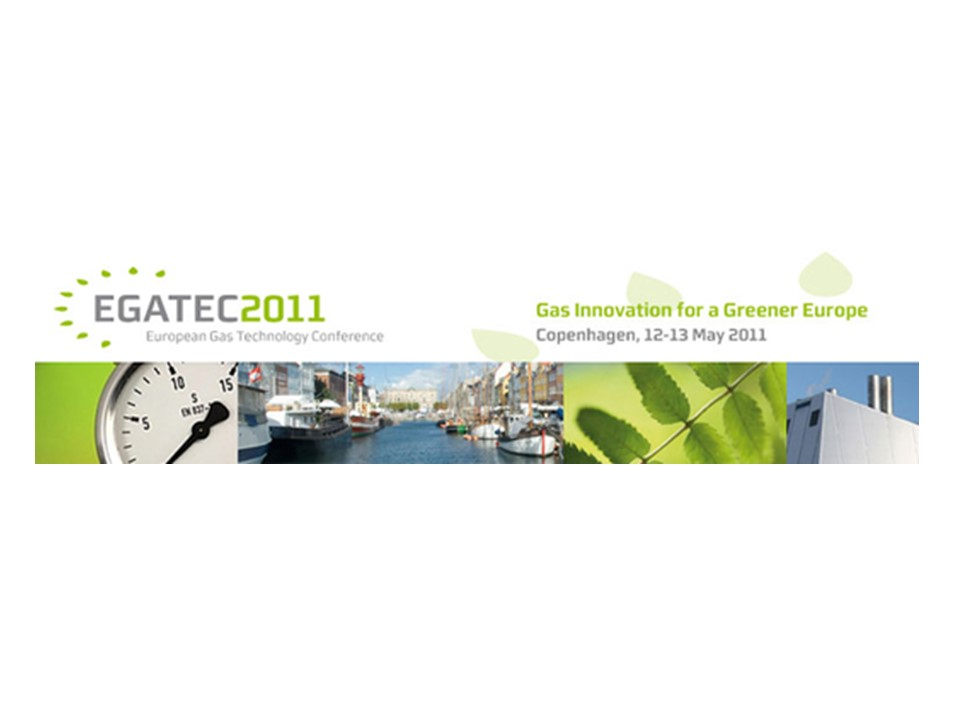 """EGATEC 2011 – 1st European Gas Technology Conference """"Gas Innovation for a Greener Europe !"""", hosted by the Danish Gas Technology Center (DGC)"""